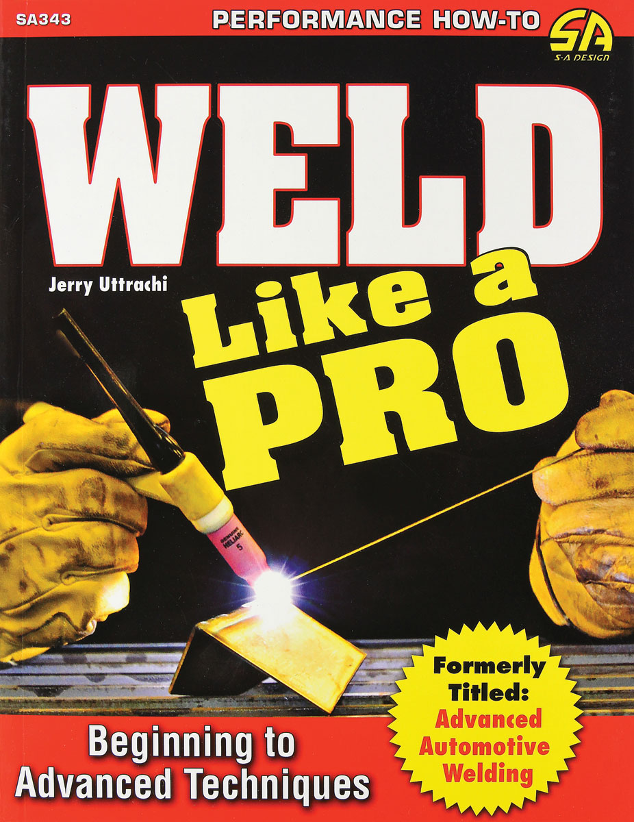 Photo of Weld Like A Pro; Beginning to Advanced Techniques