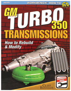 GM Turbo 350 Transmissions; How To Rebuild and Modify