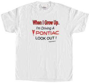 "1961-73 LeMans The ""When I Grow Up..."" T-Shirt 10/12, by Hot Rods Plus"