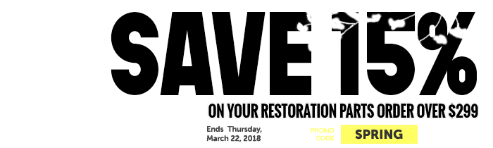 Save 15% on Restoration Parts orders over $299